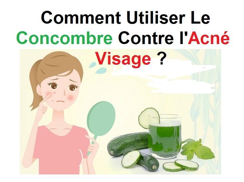 Photo of Concombre contre l'acné visage : 6 recettes efficaces !
